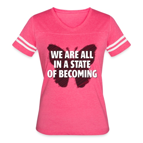 We are all in a state of Becoming, inspirational - Women's Vintage Sport T-Shirt