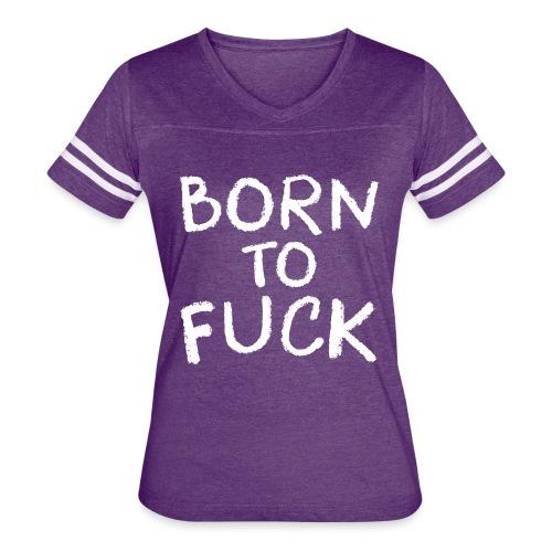Born To Fuck - Women's Vintage Sport T-Shirt