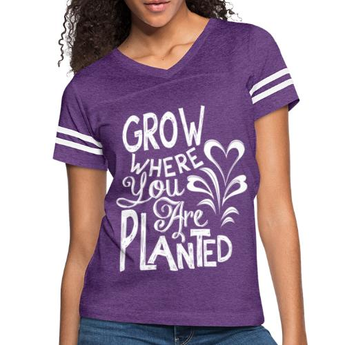 Grow where you are planted - Women's Vintage Sport T-Shirt