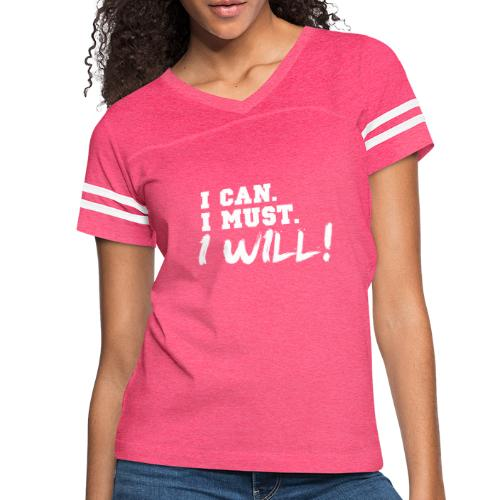 I Can. I Must. I Will! - Women's Vintage Sport T-Shirt