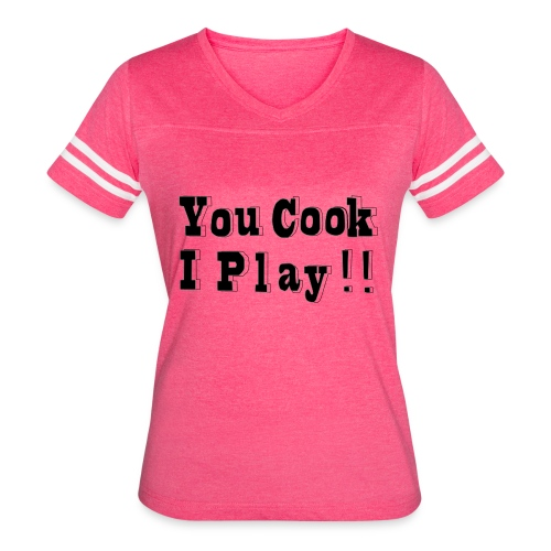 Blk & White 2D You Cook I Play - Women's Vintage Sports T-Shirt