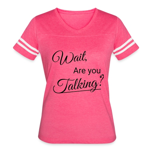 Wait, Are you Talking? - Women's Vintage Sport T-Shirt