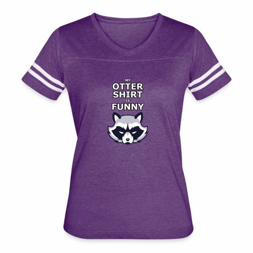 My Otter Shirt Is Funny - Women's Vintage Sport T-Shirt