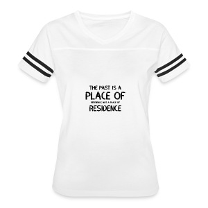 The Past Is A Place Of Reference Not Residence - Women's Vintage Sport T-Shirt