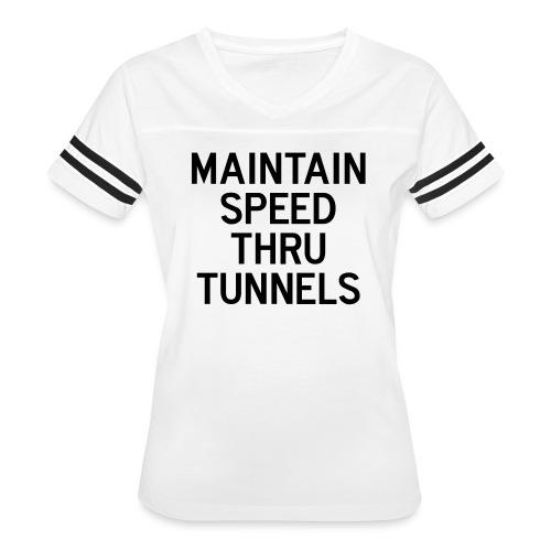 Maintain Speed Thru Tunnels (Black) - Women's Vintage Sport T-Shirt