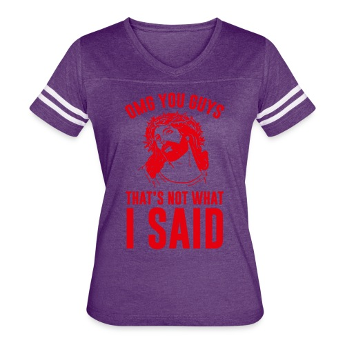 OMG you guys that s not what I said - Women's Vintage Sport T-Shirt