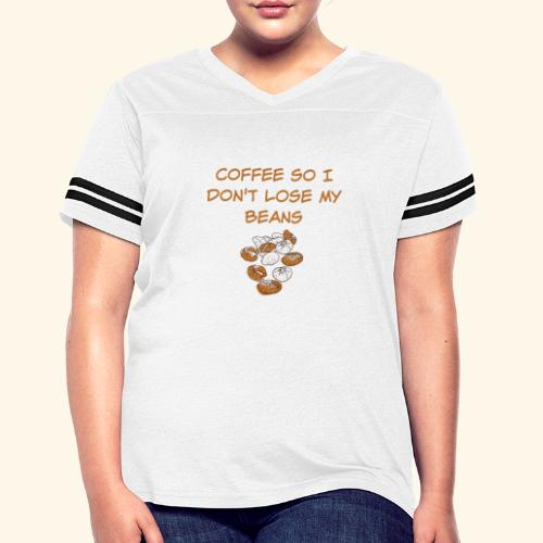 Coffee So I Don't Lose My Beans Tee - Women's Vintage Sport T-Shirt
