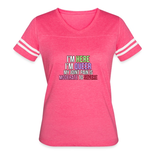 I'm Here, I'm Queer, my joint paint is moderate... - Women's Vintage Sport T-Shirt