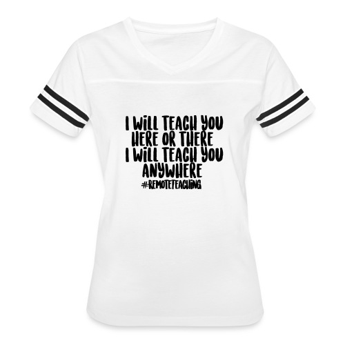 I will teach you here or there #RemoteTeaching - Women's Vintage Sport T-Shirt
