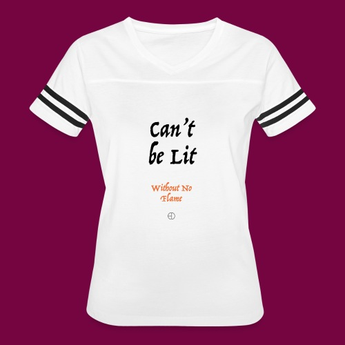 Can't Be Lit Without No Flame - Women's Vintage Sport T-Shirt