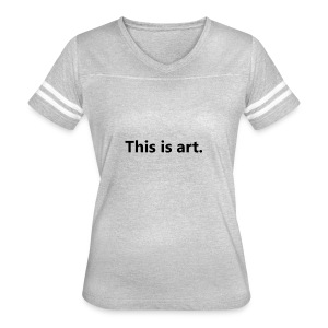 This is art - Women's Vintage Sport T-Shirt