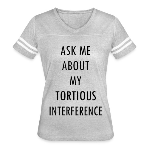 ASK ME ABOUT MY TORTIOUS INTERFERENCE - Women's Vintage Sport T-Shirt