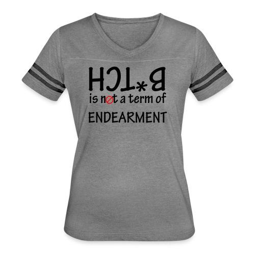 B*tch is not a term of Endearment - Black font - Women's Vintage Sport T-Shirt