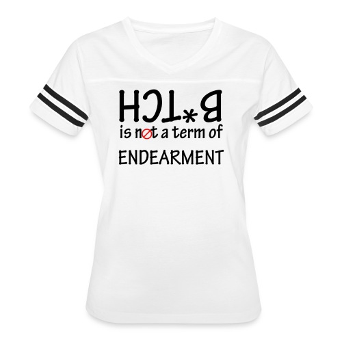 B*tch is not a term of Endearment - Black font - Women's Vintage Sport T-Shirt