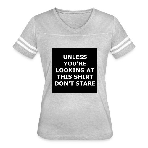 UNLESS YOU'RE LOOKING AT THIS SHIRT, DON'T STARE - Women's Vintage Sport T-Shirt