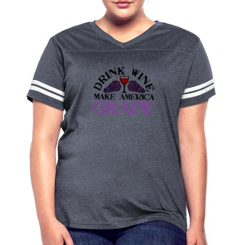 Drink Wine. Make America Grape. - Women's Vintage Sport T-Shirt