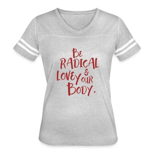 Be Radical & Love Your Body. - Women's Vintage Sport T-Shirt