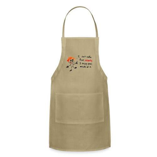 I don't suffer from insanity, I enjoy every minute - Adjustable Apron