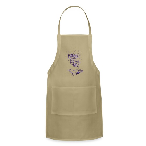 bitumen don't kill my vibe - navy - Adjustable Apron