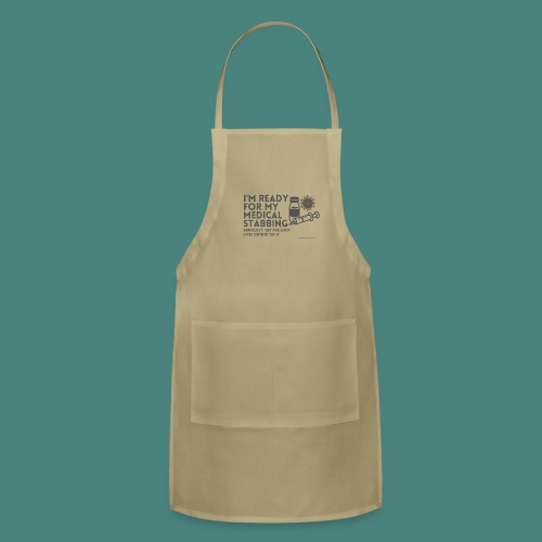 I'm ready for my medical stabbing - Adjustable Apron
