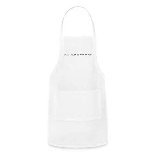 Fuck You We Do What We Want - Adjustable Apron