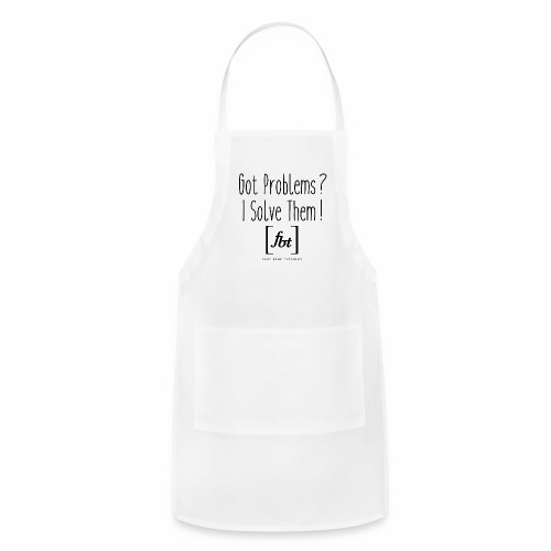 Got Problems? I Solve Them! - Adjustable Apron
