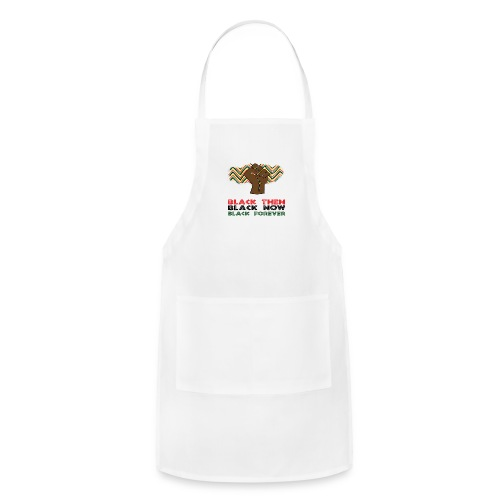 Black Then, Black Now, Black Forever Unisex T-Shir - Adjustable Apron