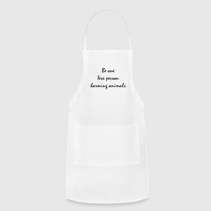 Be one less person harming animals - Adjustable Apron
