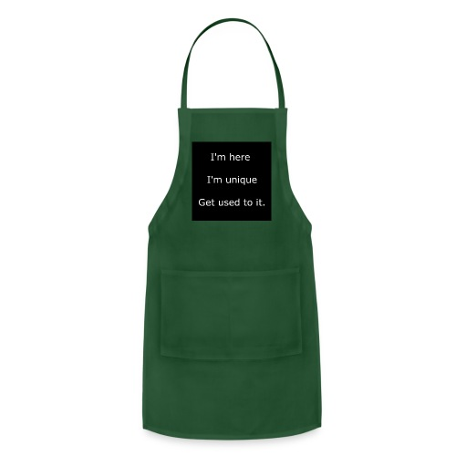 I'M HERE, I'M UNIQUE, GET USED TO IT. - Adjustable Apron