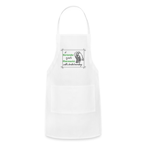 A Bartender is a Pharmacist with Limited Inventory - Adjustable Apron