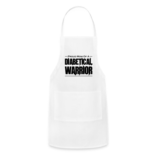 Proud Mom of a Diabetical Warrior - Adjustable Apron
