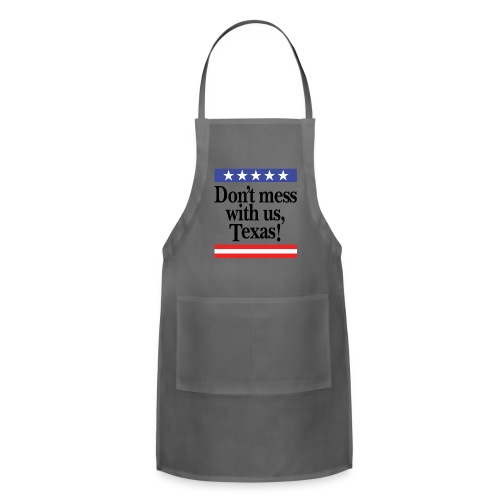 Don't mess with us, Texas - Adjustable Apron