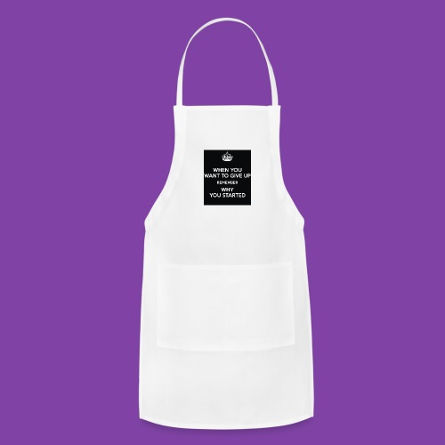 when-you-want-to-give-up-remember-why-you-started- - Adjustable Apron
