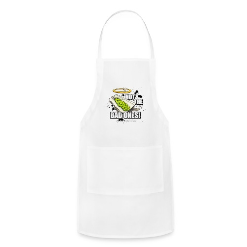 not the bad ones - Adjustable Apron