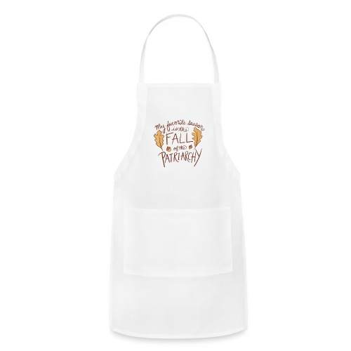 My favorite season is the fall of the patriarchy - Adjustable Apron