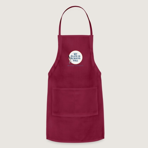 My Plate is Always Full - Adjustable Apron