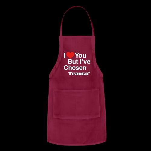 I Love You.. But I've Chosen Trance - Adjustable Apron