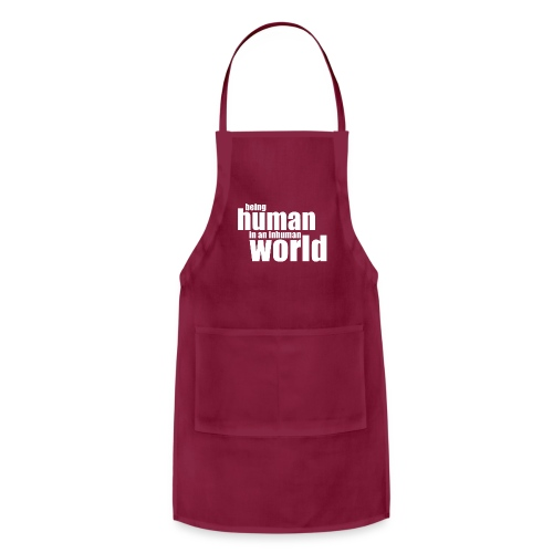 Be human in an inhuman world - Adjustable Apron