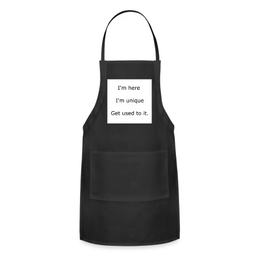 I'M HERE, I'M UNIQUE, GET USED TO IT - Adjustable Apron