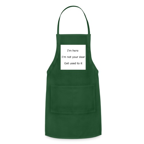 I'M HERE, I'M NOT YOUR DEAR, GET USED TO IT - Adjustable Apron