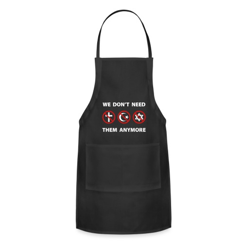 We Don't Need Religion Anymore - Adjustable Apron