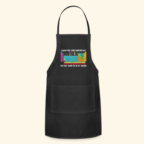 Wear This Periodically When I'm in my Element - Adjustable Apron