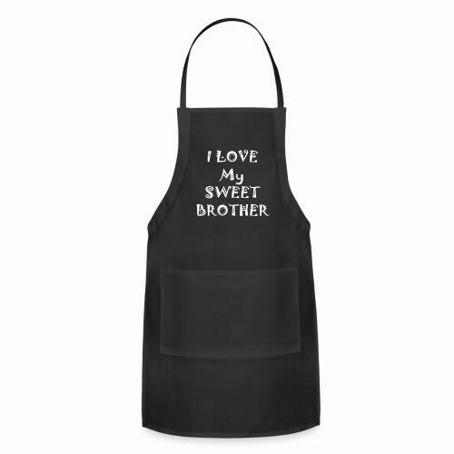 I love my sweet brother - Adjustable Apron