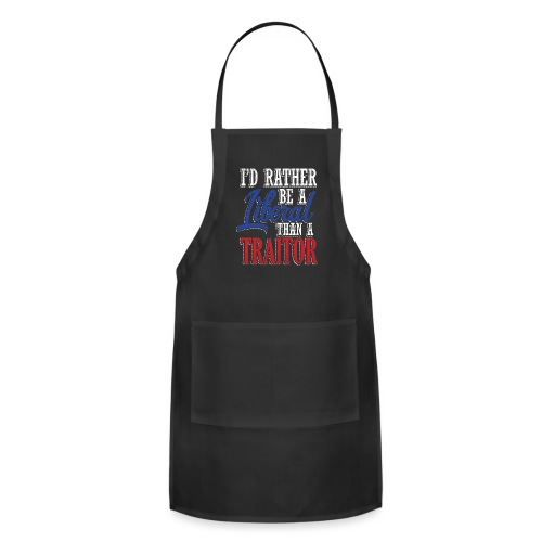 Rather Liberal Than Traitor - Adjustable Apron