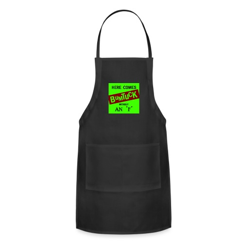Here Comes Bumtuck without an F - Adjustable Apron