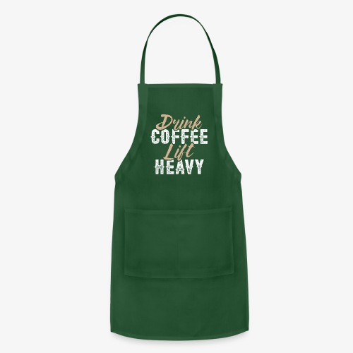 Drink Coffee Lift Heavy - Adjustable Apron