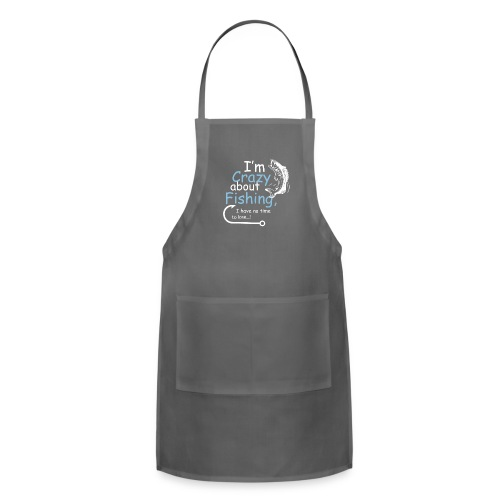 I'm crazy about fishing - Adjustable Apron