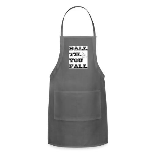 ball til you fall - Adjustable Apron