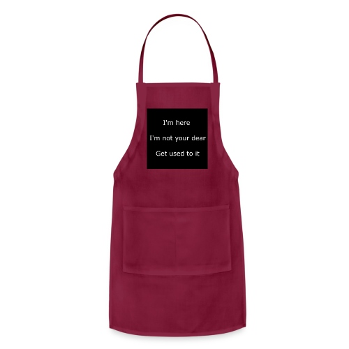 I'M HERE, I'M NOT YOUR DEAR, GET USED TO IT. - Adjustable Apron