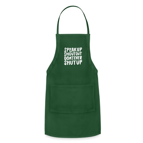 Speak Up Shout Out Dont Ever Shut Up - Adjustable Apron